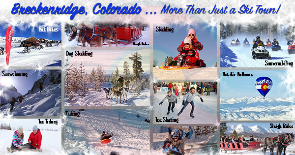Breckenridge, more than just a ski town featuring photos of sledding, hot air balloons, sleigh rides and ice fishing.